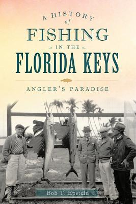 A history of fishing in the florida keys bob t epstein for History of fishing