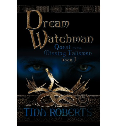 Free pdfs download books Dream Watchman : Quest for the Missing Tailsman Book I 9781609766368 MOBI by Tina Roberts