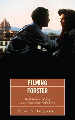 Filming Forster : The Challenges of Adapting E.M. Forster's Novels for the Screen
