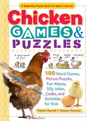 Chicken Games & Puzzles : 100 Word Games, Picture Puzzles, Fun Mazes, Silly Jokes, Codes, and Activities for Kids