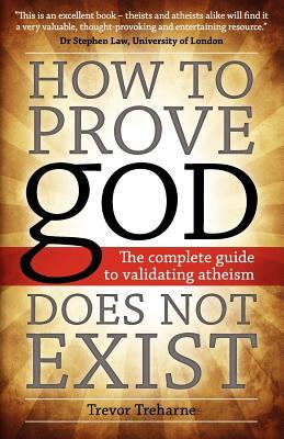 How to Prove God Does Not Exist : The Complete Guide to Validating Atheism