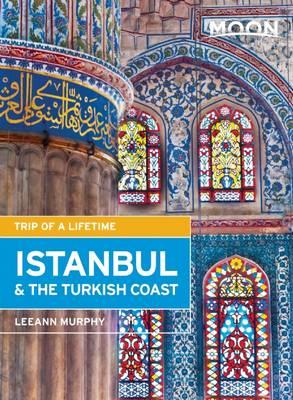 Moon Istanbul & the Turkish Coast : Including Cappadocia
