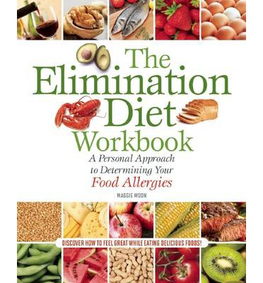 The Elimination Diet Workbook : A Personal Approach to Determining Your Food Allergies