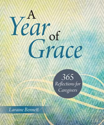 A Year of Grace : 365 Reflections for Caregivers