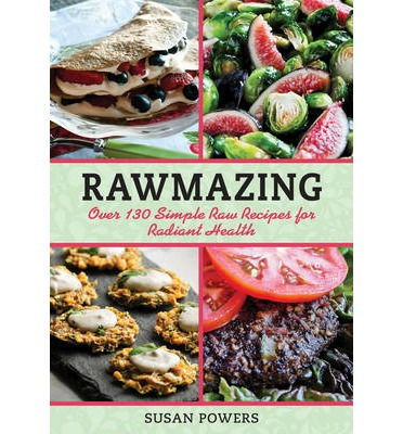 Rawmazing : Meals, Desserts and Snacks for Losing Weight and Looking Great