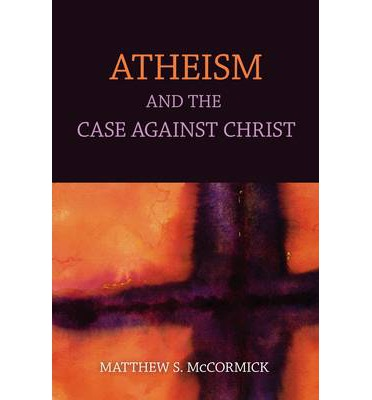 Atheism : And the Case Against Christ