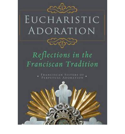 Eucharistic Adoration : Reflections in the Franciscan Tradition