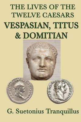 The Lives of the Twelve Caesars -Vespasian, Titus & Domitian-