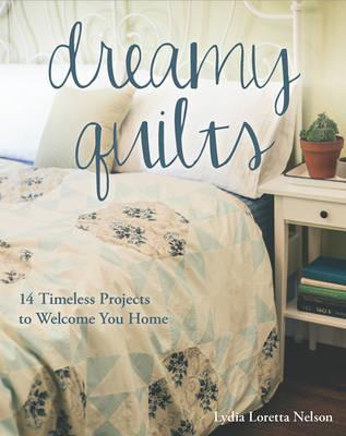 Dreamy Quilts : 14 Timeless Projects to Welcome You Home