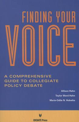 Finding Your Voice : A Comprehensive Guide to Collegiate Policy Debate