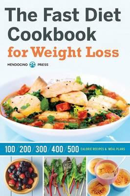 Fast Diet Cookbook for Weight Loss : 100, 200, 300, 400, and 500 Calorie Recipes & Meal Plans