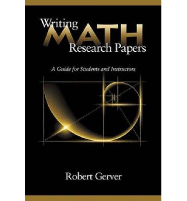 writing math research papers gerver Gerver writing math research papers 4th edition: a guide for , writing math research papers edition: a guide for high school students and instructors pdf books.
