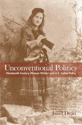 Unconventional Politics : Nineteenth-Century Women Writers and U.S. Indian Policy
