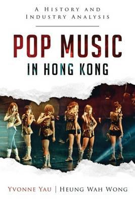 Pop Music in Hong Kong : A History and Industry Analysis