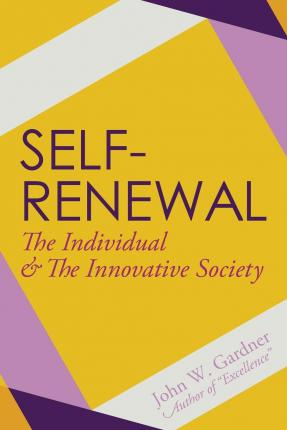 john gardner self renewal Self renewal: the individual and the innovative society (pdf) by john w gardner (ebook) gardner's is not a 'how-to-do-it' book for the conduct of modern society.