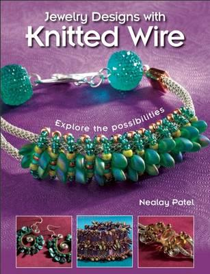Jewelry Designs with Knitted Wire : Nealay Patel : 9781627002356