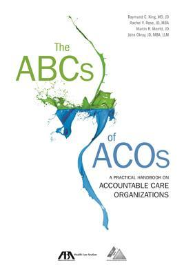 The ABCs of Acos : A Practical Handbook on Accountable Care Organizations