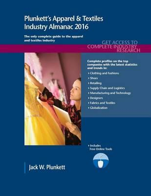 Plunkett's Apparel & Textiles Industry Almanac 2016 : Apparel & Textiles Industry Market Research, Statistics, Trends & Leading Companies