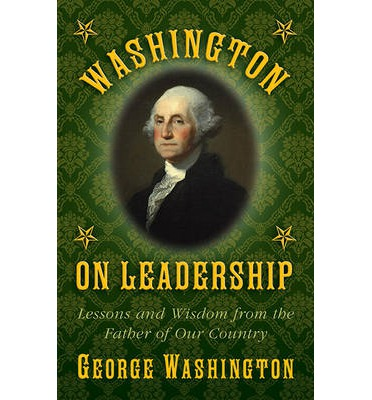 the leadership of general george washington The surprising george washington, part 3 the surprising george washington, part 4  office of the inspector general presidential libraries more.