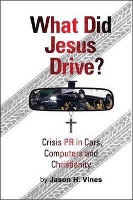 What Did Jesus Drive? : Crisis PR in Cars, Computers and Christianity