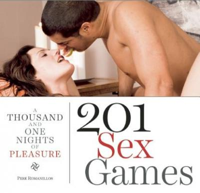 201 Sex Games : A Thousand and One Nights of Pleasure