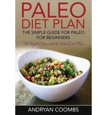 Paleo Diet Plan : The Simple Guide for Paleo for Beginners
