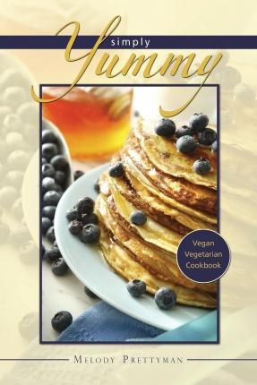 Simply Yummy : Vegan Vegetarian Cookbook