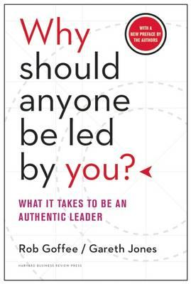 Why Should Anyone be Led by You?: WITH A New Preface by the Authors : What it Takes to be an Authentic Leader