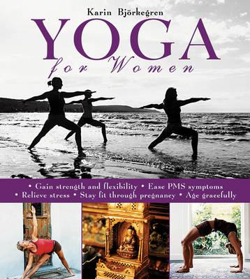 Yoga for Women : Gain Strength and Flexibility, Ease PMS Symptoms, Relieve Stress, Stay Fit Through Pregnancy, Age Gracefully