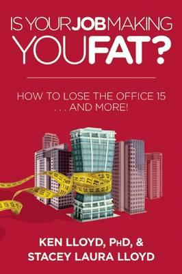 Is Your Job Making You Fat? : How to Lose the Office 15 ... and More!