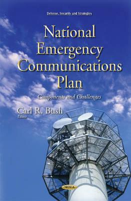 National Emergency Communications Plan : Components and Challenges