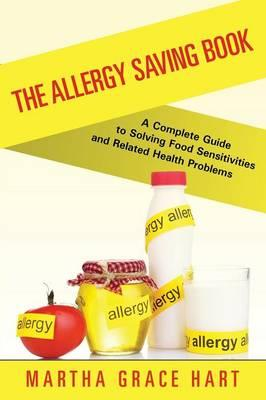 The Allergy Saving Book : A Complete Guide to Solving Food Sensitivities and Related Health Problems