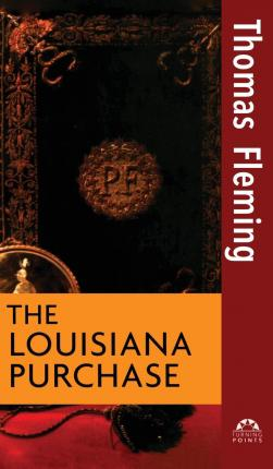 the louisiana purchase by thomas fleming Eleanor clift, founding sisters and the nineteenth amendment alan dershowitz,  america declares independence thomas fleming, the louisiana purchase.