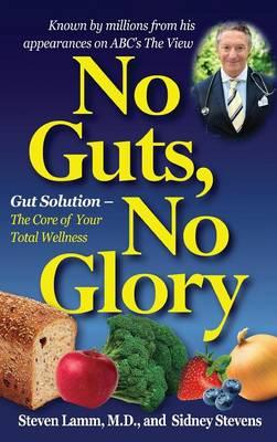 No Guts, No Glory : Gut Solution - The Core of Your Total Wellness Plan
