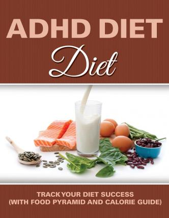 ADHD Diet : Track Your Diet Success (with Food Pyramid and Calorie Guide)