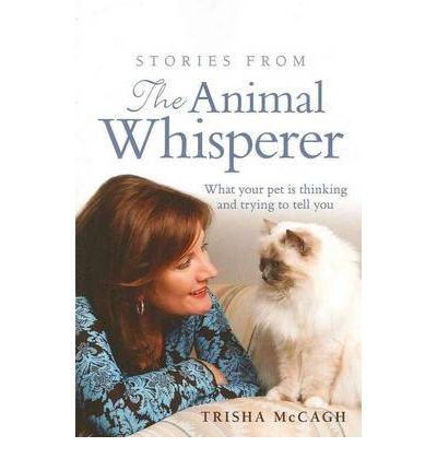 Stories from the Animal Whisperer : What Your Pet is Thinking and Trying to Tell You