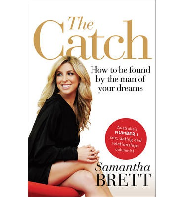 The Catch : How to be Found by the Man of Your Dreams