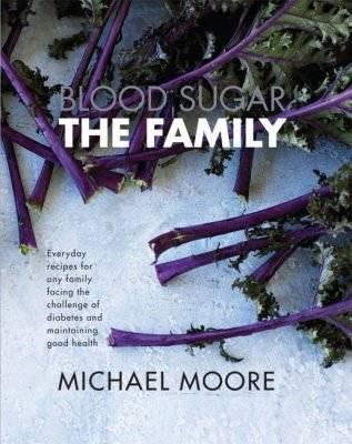Blood Sugar - the Family : Everyday Recipes for Any Family Facing the Challenge of Diabetes and Maintaining Good Health