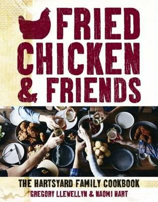 Fried Chicken and Friends : The Hartsyard Family Cookbook