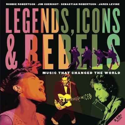 Legends, Icons & Rebels : Music That Changed the World