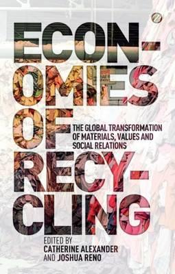 Economies of Recycling : The Global Transformation of Materials, Values and Social Relations