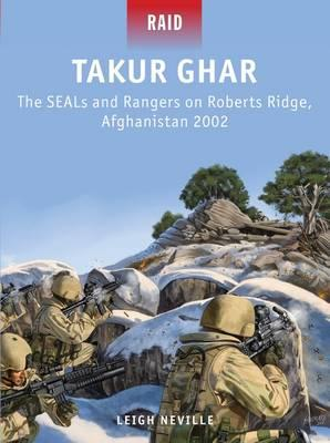 Takur Ghar : The SEALs and Rangers on Roberts Ridge, Afghanistan 2002