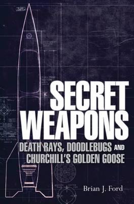 Ipod E-Books herunterladen Secret Weapons : Death Rays, Doodlebugs and Churchills Golden Goose by Brian J. Ford PDF PDB