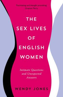 The Sex Lives of English Women : Intimate Questions and Unexpected Answers
