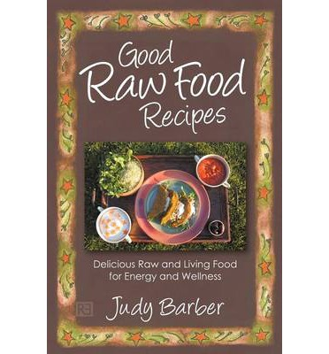 Good Raw Food Recipes Judy Barber