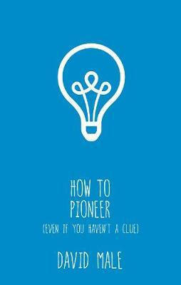 How to Pioneer : (Even If You Haven't a Clue)