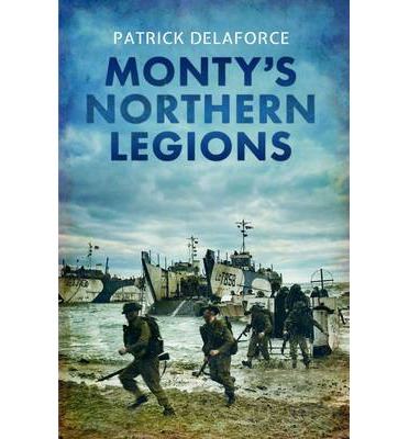 Monty's Northern Legions : 50th Northumbrian and 15th Scottish Divisions at War 1939-1945