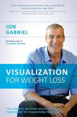 Visualization for Weight Loss : The Gabriel Method Guide to Using Your Mind to Transform Your Body