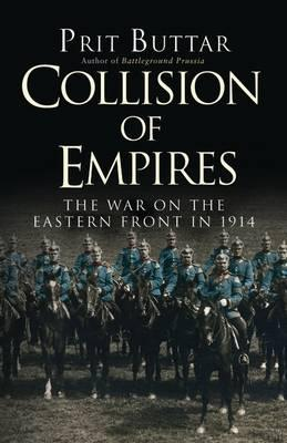 Collision of Empires : The War on the Eastern Front in 1914