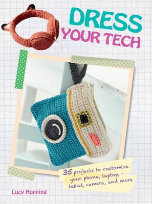 Dress Your Tech : 35 Projects to Customize Your Phone, Laptop, Tablet ...